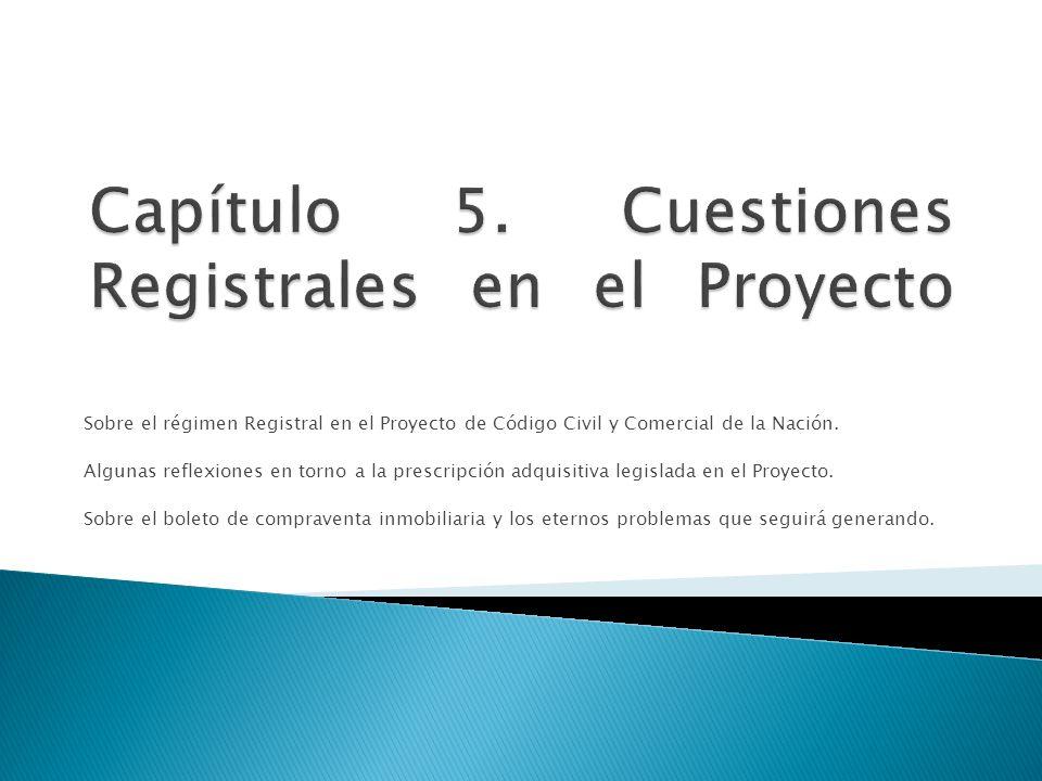 Sobre el régimen Registral en el Proyecto de Código Civil y Comercial de la Nación. Algunas reflexiones en torno a la prescripción adquisitiva legisla