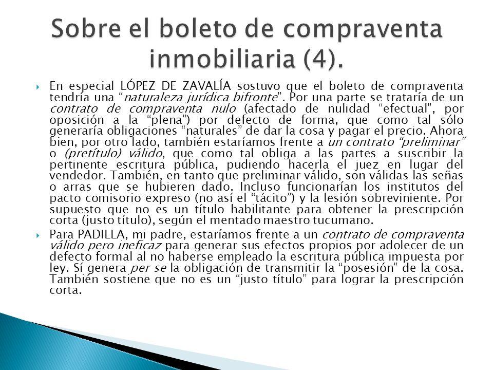 En especial LÓPEZ DE ZAVALÍA sostuvo que el boleto de compraventa tendría una naturaleza jurídica bifronte. Por una parte se trataría de un contrato d