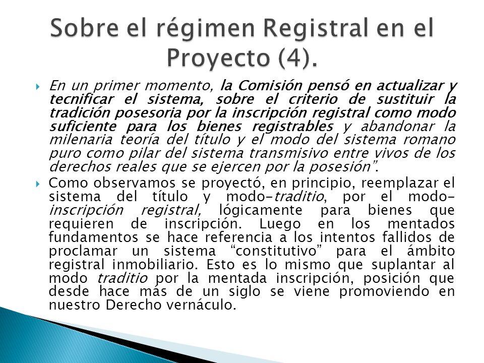 En un primer momento, la Comisión pensó en actualizar y tecnificar el sistema, sobre el criterio de sustituir la tradición posesoria por la inscripció