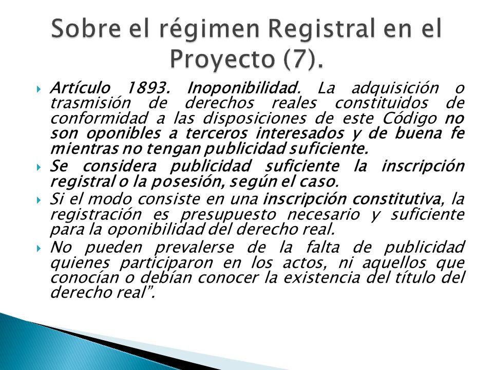 Artículo 1893. Inoponibilidad. La adquisición o trasmisión de derechos reales constituidos de conformidad a las disposiciones de este Código no son op