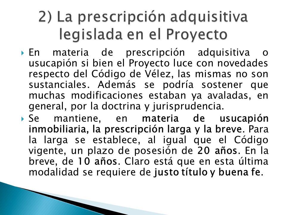 En materia de prescripción adquisitiva o usucapión si bien el Proyecto luce con novedades respecto del Código de Vélez, las mismas no son sustanciales.