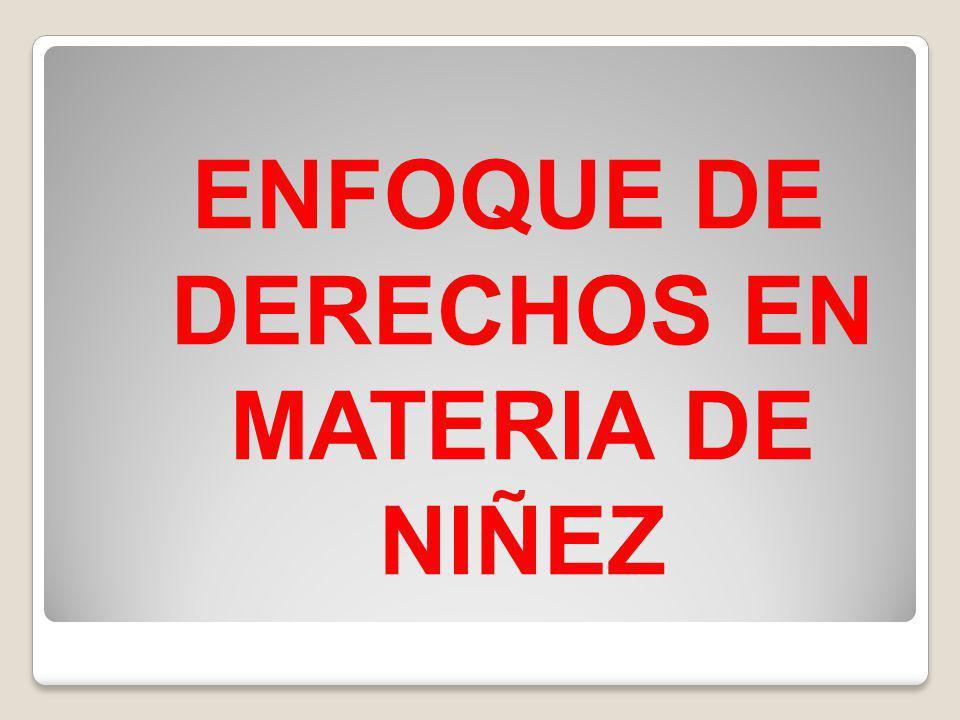 ENFOQUE DE DERECHOS EN MATERIA DE NIÑEZ