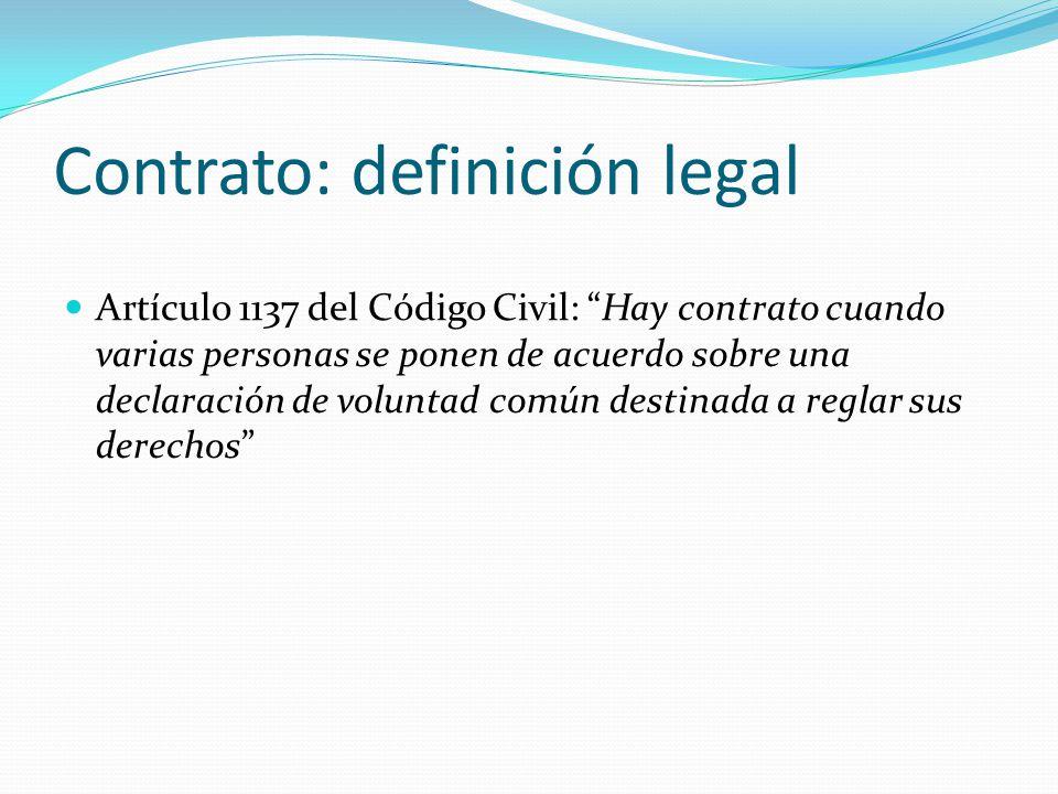 Contrato: definición legal Artículo 1137 del Código Civil: Hay contrato cuando varias personas se ponen de acuerdo sobre una declaración de voluntad c