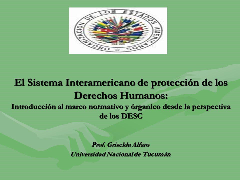 El Sistema Interamericano de protección de los Derechos Humanos: Introducción al marco normativo y órganico desde la perspectiva de los DESC Prof. Gri