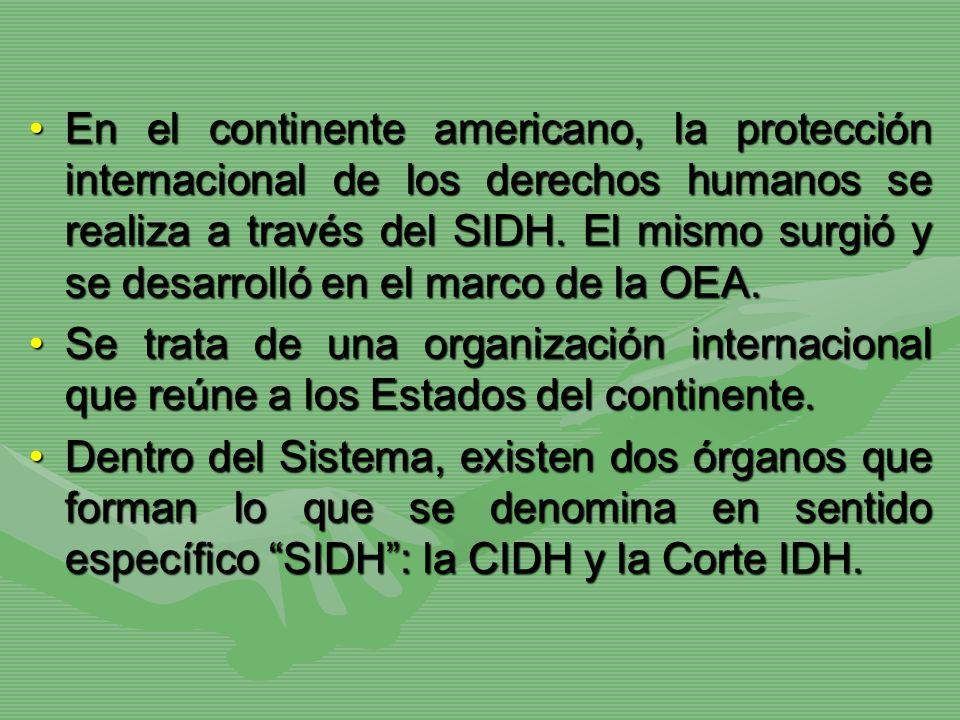 En el continente americano, la protección internacional de los derechos humanos se realiza a través del SIDH. El mismo surgió y se desarrolló en el ma