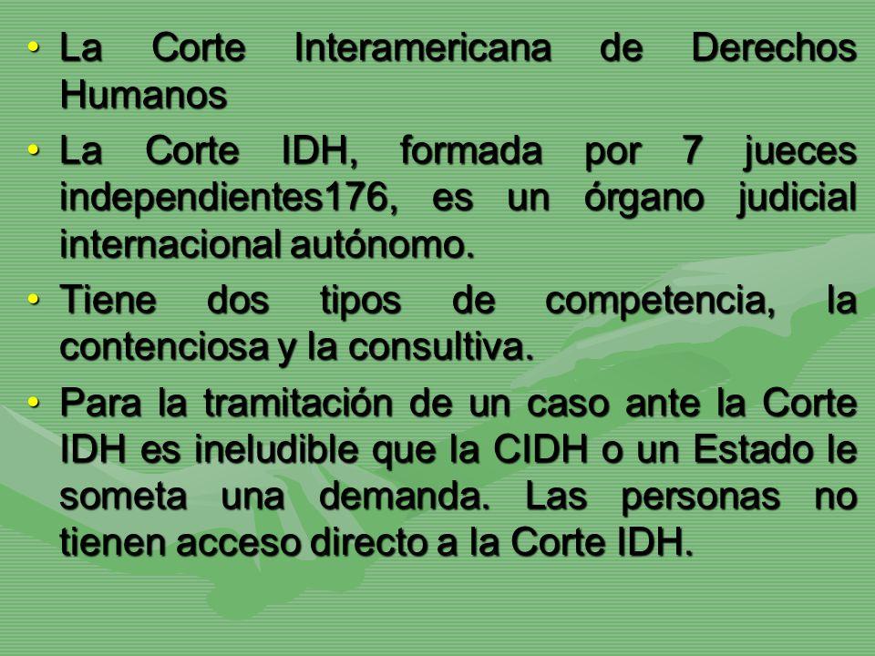 La Corte Interamericana de Derechos HumanosLa Corte Interamericana de Derechos Humanos La Corte IDH, formada por 7 jueces independientes176, es un órg