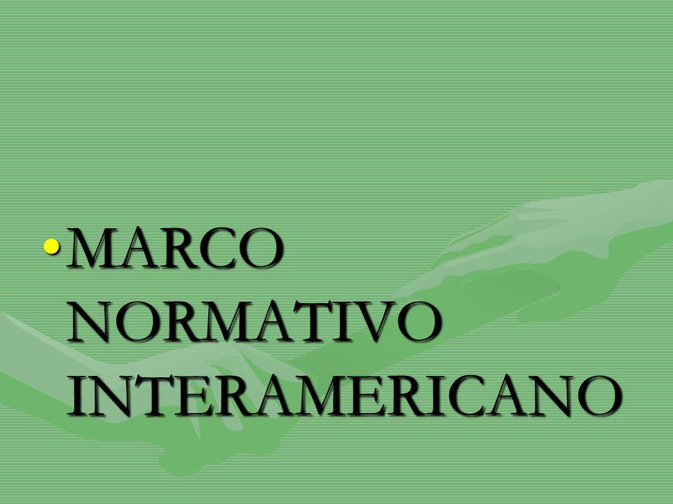 MARCO NORMATIVO INTERAMERICANOMARCO NORMATIVO INTERAMERICANO