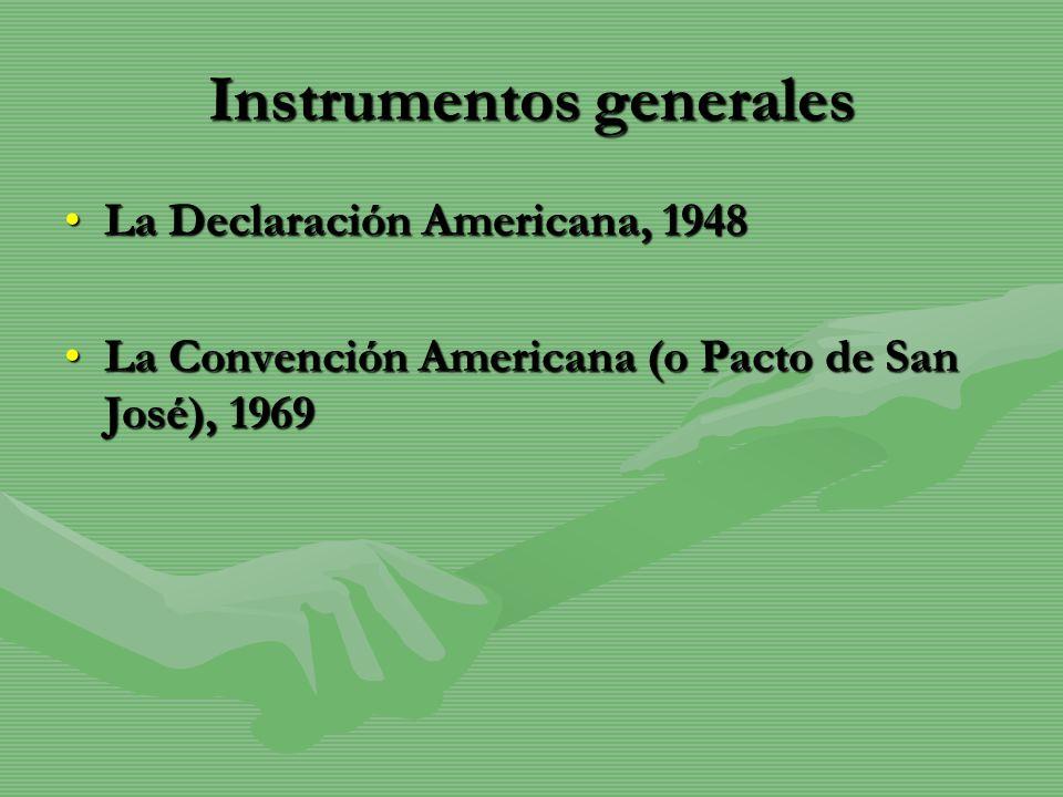 Instrumentos generales La Declaración Americana, 1948La Declaración Americana, 1948 La Convención Americana (o Pacto de San José), 1969La Convención A