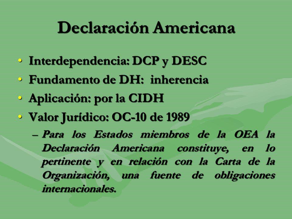 Declaración Americana Interdependencia: DCP y DESCInterdependencia: DCP y DESC Fundamento de DH: inherenciaFundamento de DH: inherencia Aplicación: po