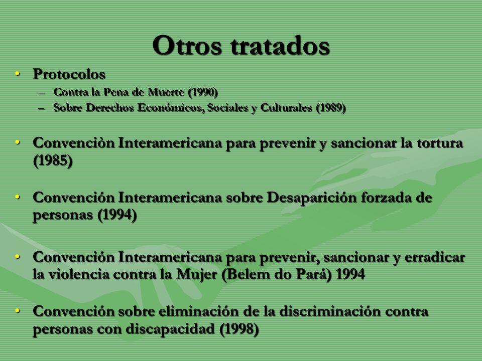 Otros tratados ProtocolosProtocolos –Contra la Pena de Muerte (1990) –Sobre Derechos Económicos, Sociales y Culturales (1989) Convenciòn Interamerican