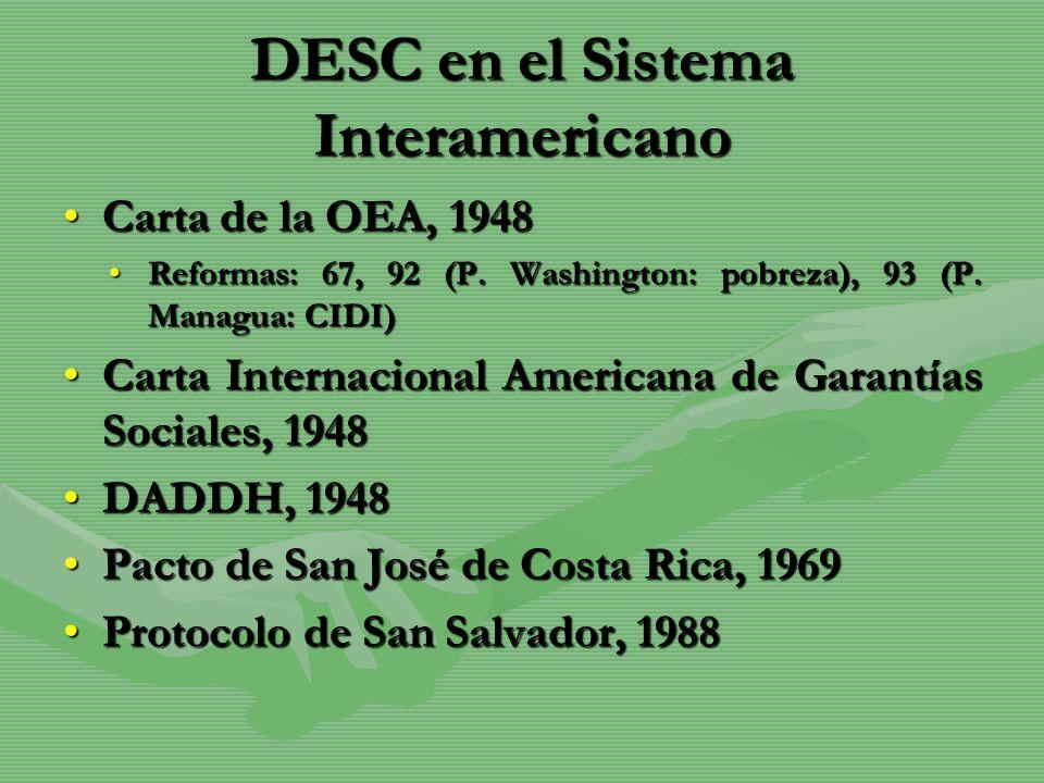 DESC en el Sistema Interamericano Carta de la OEA, 1948Carta de la OEA, 1948 Reformas: 67, 92 (P. Washington: pobreza), 93 (P. Managua: CIDI)Reformas: