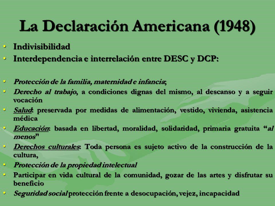 La Declaración Americana (1948) IndivisibilidadIndivisibilidad Interdependencia e interrelación entre DESC y DCP:Interdependencia e interrelación entr