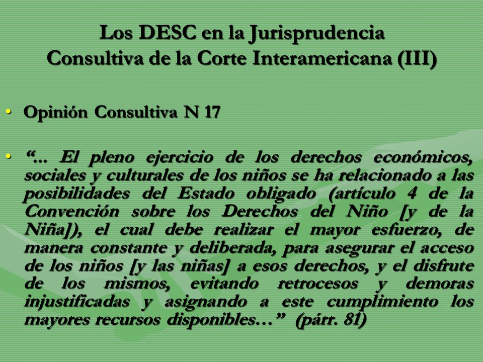 Los DESC en la Jurisprudencia Consultiva de la Corte Interamericana (III) Opinión Consultiva N 17Opinión Consultiva N 17... El pleno ejercicio de los