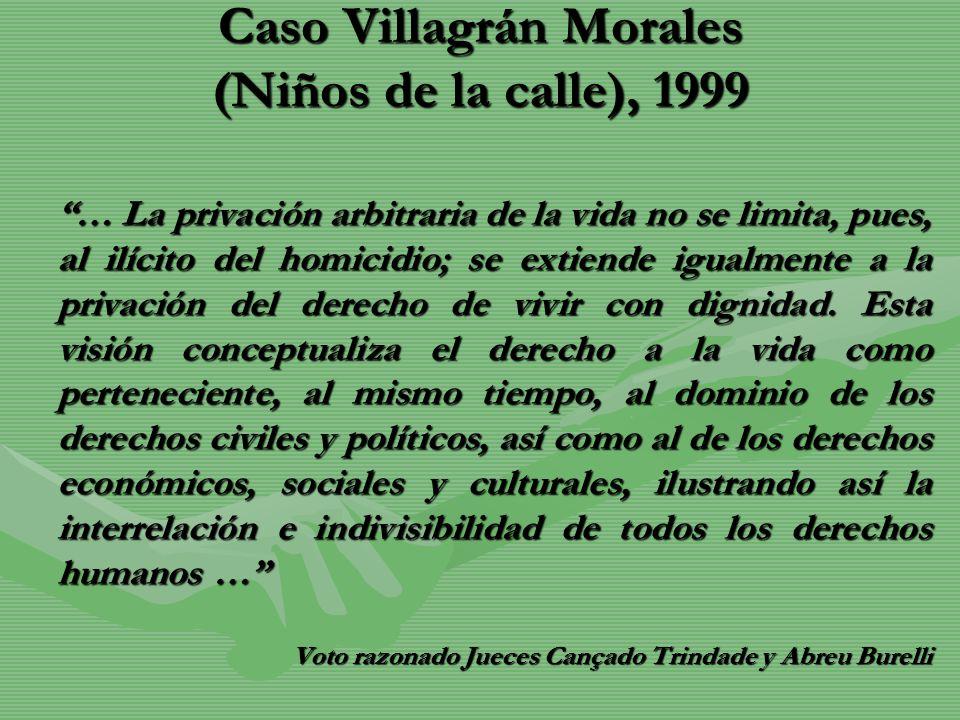 Caso Villagrán Morales (Niños de la calle), 1999 … La privación arbitraria de la vida no se limita, pues, al ilícito del homicidio; se extiende igualm
