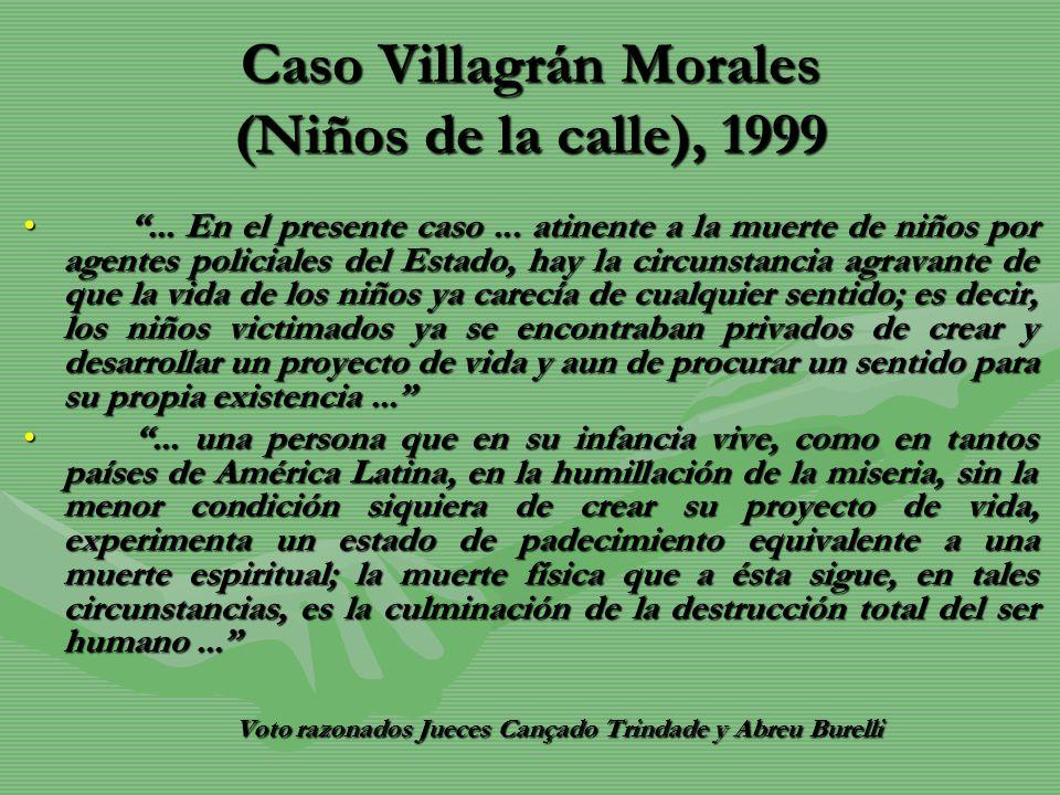 Caso Villagrán Morales (Niños de la calle), 1999... En el presente caso... atinente a la muerte de niños por agentes policiales del Estado, hay la cir