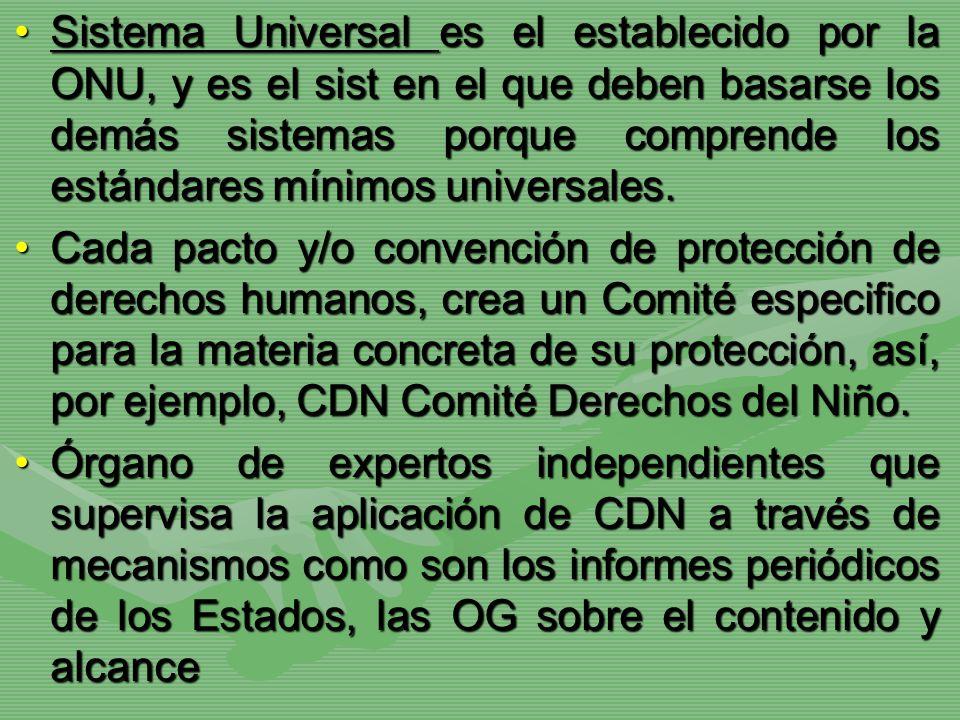 Sistema Universal es el establecido por la ONU, y es el sist en el que deben basarse los demás sistemas porque comprende los estándares mínimos univer