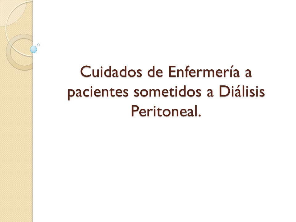 Cuidados de Enfermería a pacientes sometidos a Diálisis Peritoneal.