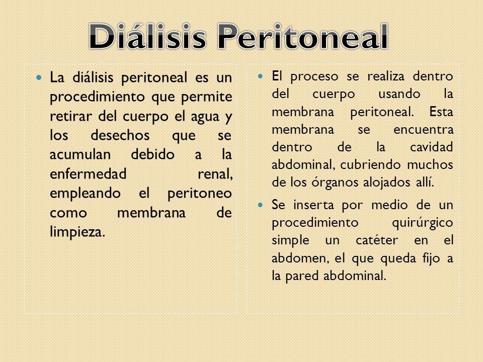 La diálisis peritoneal es un procedimiento que permite retirar del cuerpo el agua y los desechos que se acumulan debido a la enfermedad renal, emplean