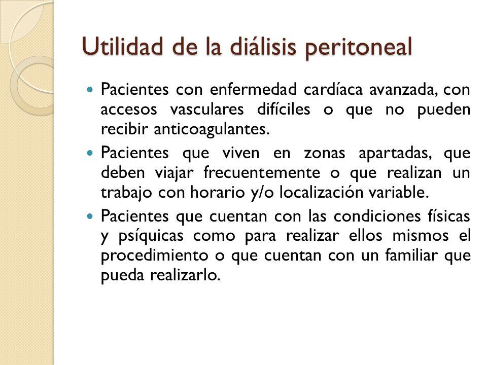Utilidad de la diálisis peritoneal Pacientes con enfermedad cardíaca avanzada, con accesos vasculares difíciles o que no pueden recibir anticoagulante