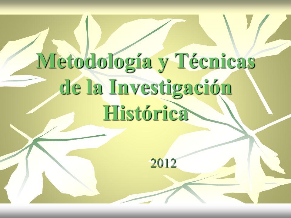 Metodología y Técnicas de la Investigación Histórica 2012