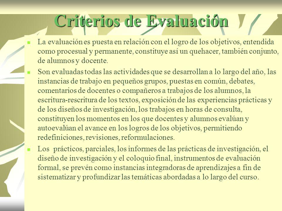 Criterios de Evaluación La evaluación es puesta en relación con el logro de los objetivos, entendida como procesual y permanente, constituye así un quehacer, también conjunto, de alumnos y docente.