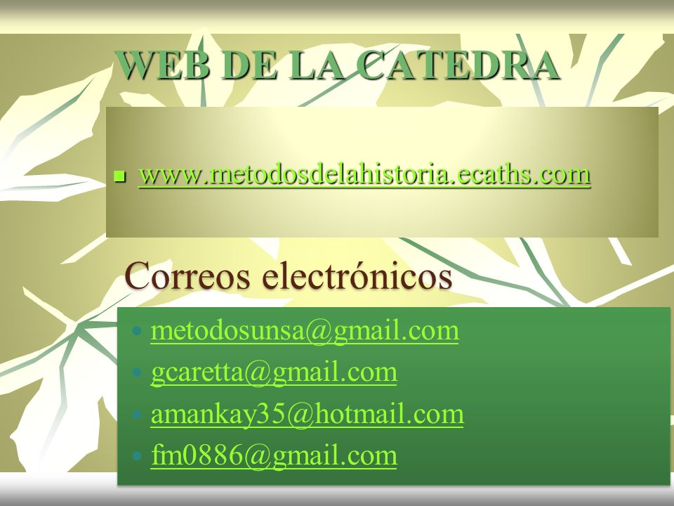WEB DE LA CATEDRA www.metodosdelahistoria.ecaths.com www.metodosdelahistoria.ecaths.com www.metodosdelahistoria.ecaths.com Correos electrónicos metodo
