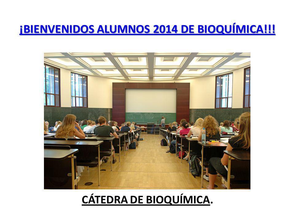 CÁTEDRA DE BIOQUÍMICA. ¡BIENVENIDOS ALUMNOS 2014 DE BIOQUÍMICA!!!