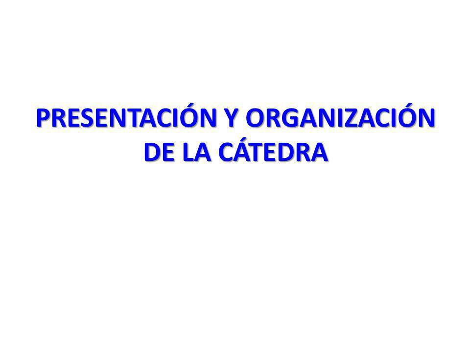 PRESENTACIÓN Y ORGANIZACIÓN DE LA CÁTEDRA
