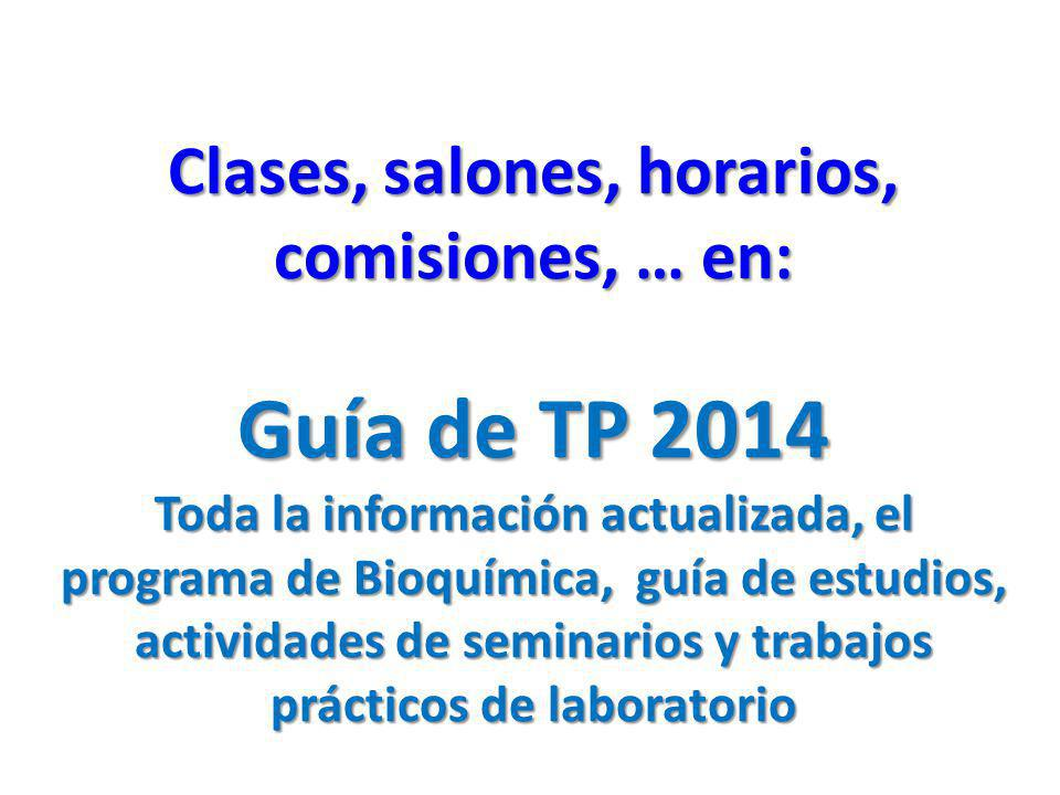 Clases, salones, horarios, comisiones, … en: Guía de TP 2014 Toda la información actualizada, el programa de Bioquímica, guía de estudios, actividades
