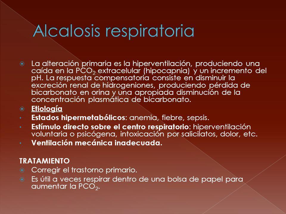 La alteración primaria es la hiperventilación, produciendo una caída en la PCO 2 extracelular (hipocapnia) y un incremento del pH. La respuesta compen