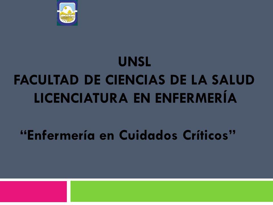 UNSL FACULTAD DE CIENCIAS DE LA SALUD LICENCIATURA EN ENFERMERÍA Enfermería en Cuidados Críticos