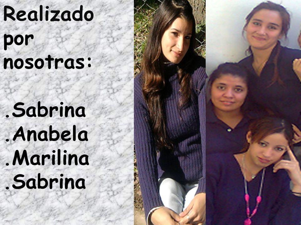 Realizado por nosotras:.Sabrina.Anabela.Marilina.Sabrina