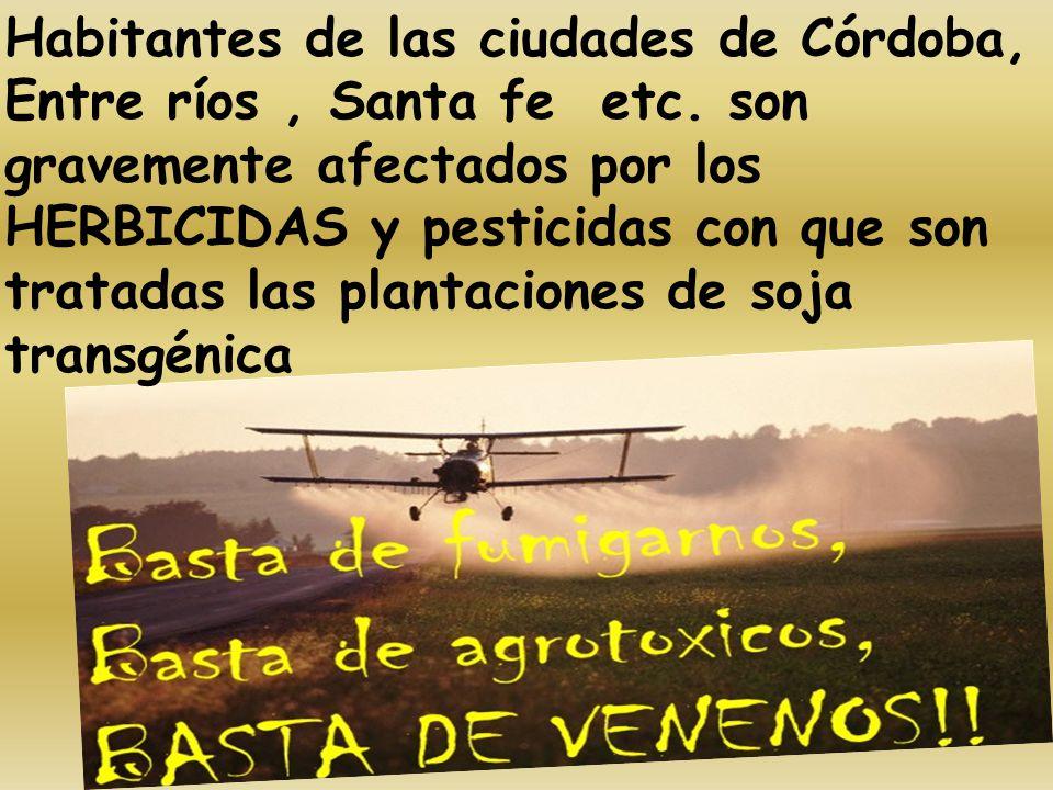 Habitantes de las ciudades de Córdoba, Entre ríos, Santa fe etc. son gravemente afectados por los HERBICIDAS y pesticidas con que son tratadas las pla