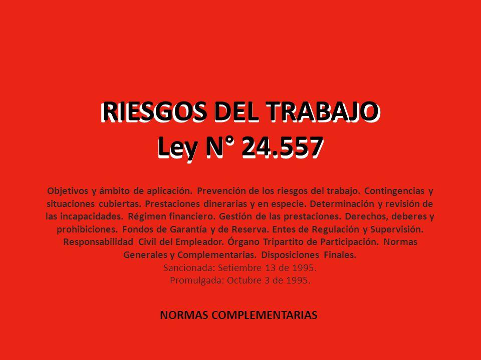 NOTA: En letra negra se encuentra la Ley 24.557: Ley de Riesgo Laboral En letra de color la legislación complementaria