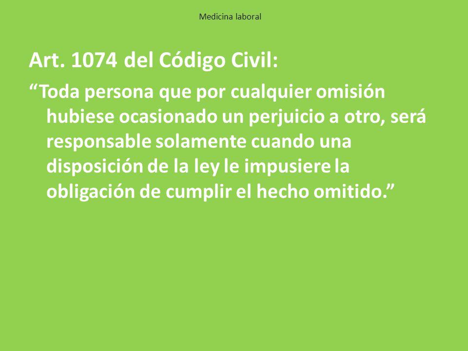 Art. 1074 del Código Civil: Toda persona que por cualquier omisión hubiese ocasionado un perjuicio a otro, será responsable solamente cuando una dispo