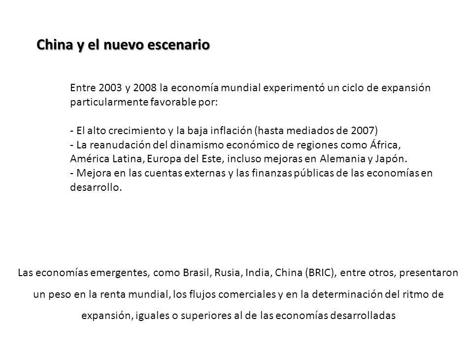 China y el nuevo escenario Entre 2003 y 2008 la economía mundial experimentó un ciclo de expansión particularmente favorable por: - El alto crecimiento y la baja inflación (hasta mediados de 2007) - La reanudación del dinamismo económico de regiones como África, América Latina, Europa del Este, incluso mejoras en Alemania y Japón.