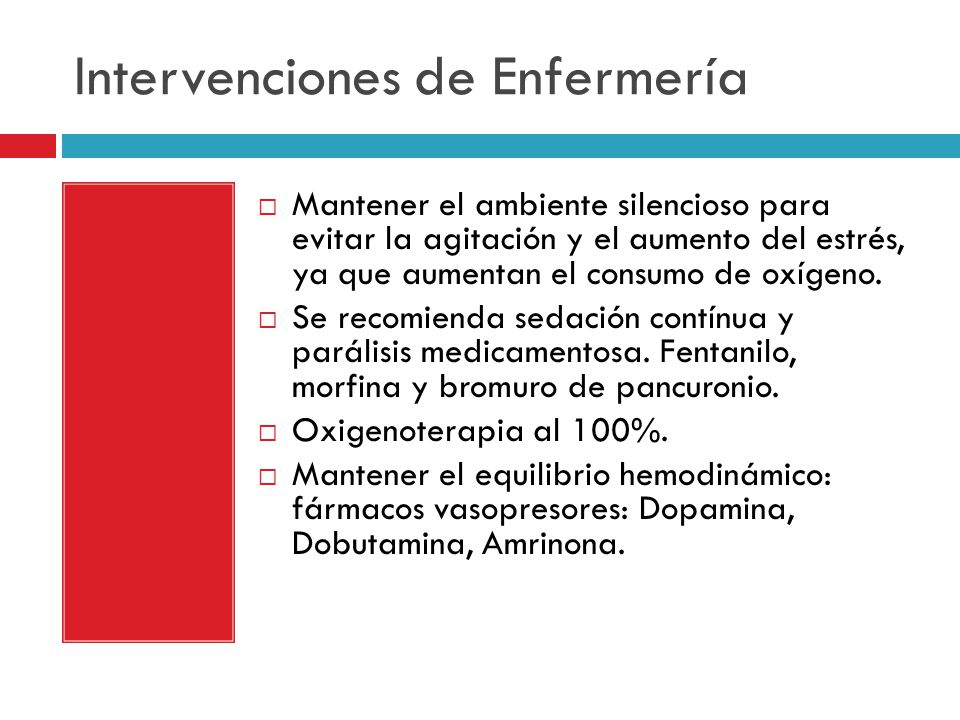 Intervenciones de Enfermería Mantener el ambiente silencioso para evitar la agitación y el aumento del estrés, ya que aumentan el consumo de oxígeno.