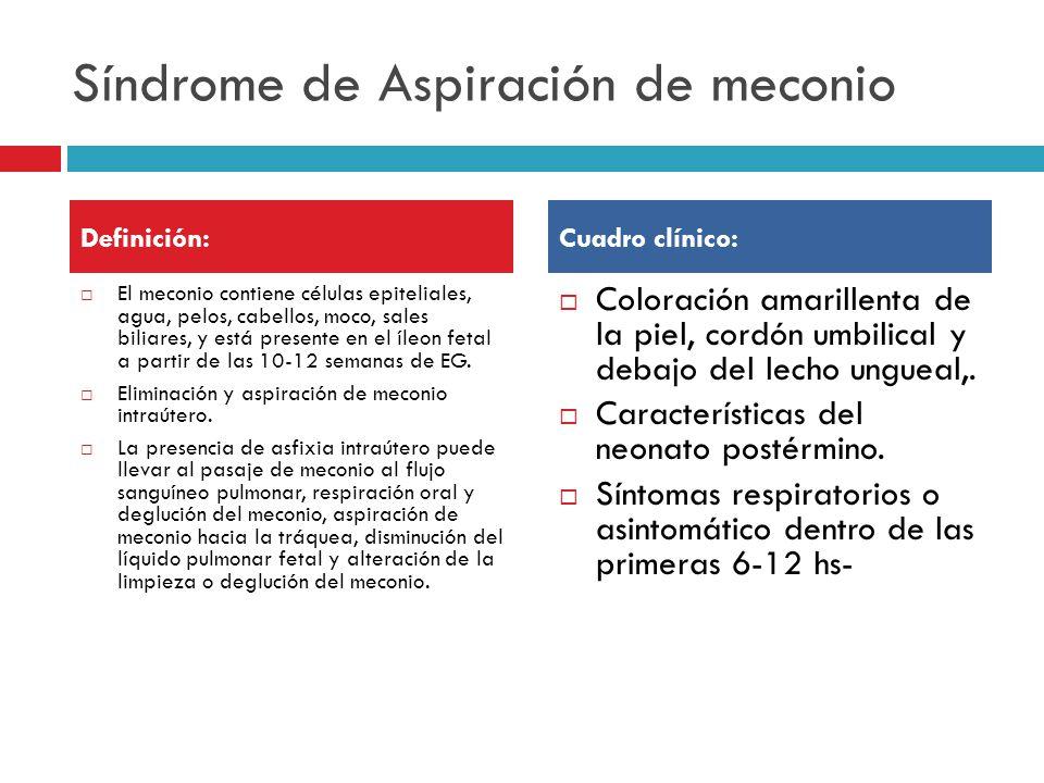 Síndrome de Aspiración de meconio El meconio contiene células epiteliales, agua, pelos, cabellos, moco, sales biliares, y está presente en el íleon fetal a partir de las 10-12 semanas de EG.