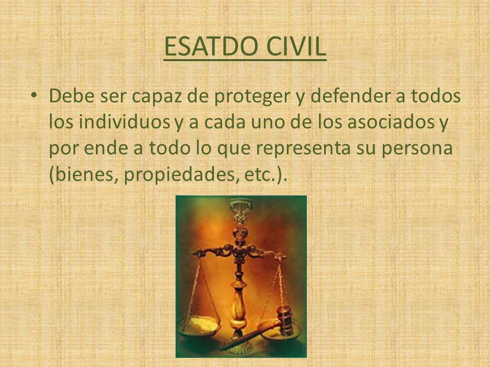 ESATDO CIVIL Debe ser capaz de proteger y defender a todos los individuos y a cada uno de los asociados y por ende a todo lo que representa su persona