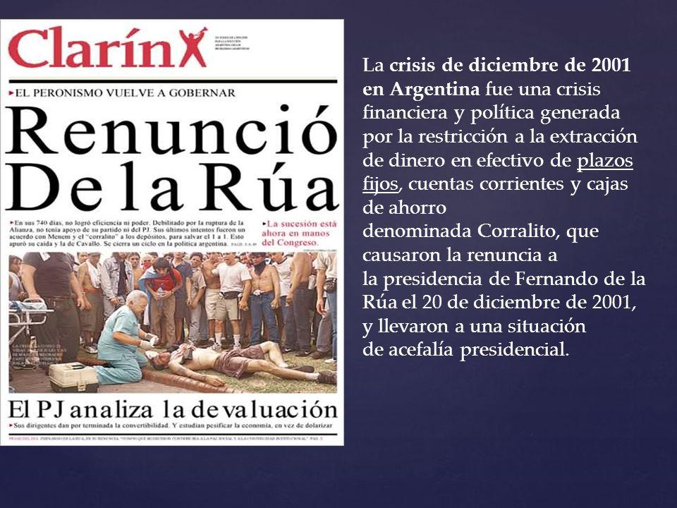 La crisis de diciembre de 2001 en Argentina fue una crisis financiera y política generada por la restricción a la extracción de dinero en efectivo de