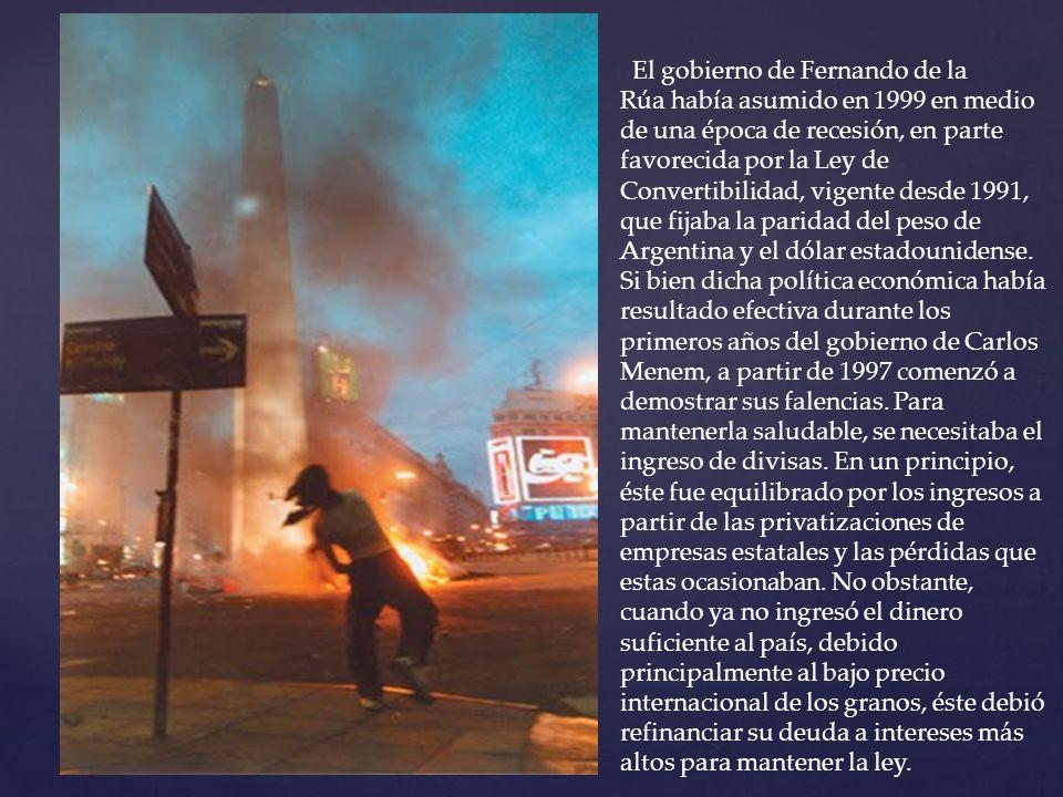 El gobierno de Fernando de la Rúa había asumido en 1999 en medio de una época de recesión, en parte favorecida por la Ley de Convertibilidad, vigente