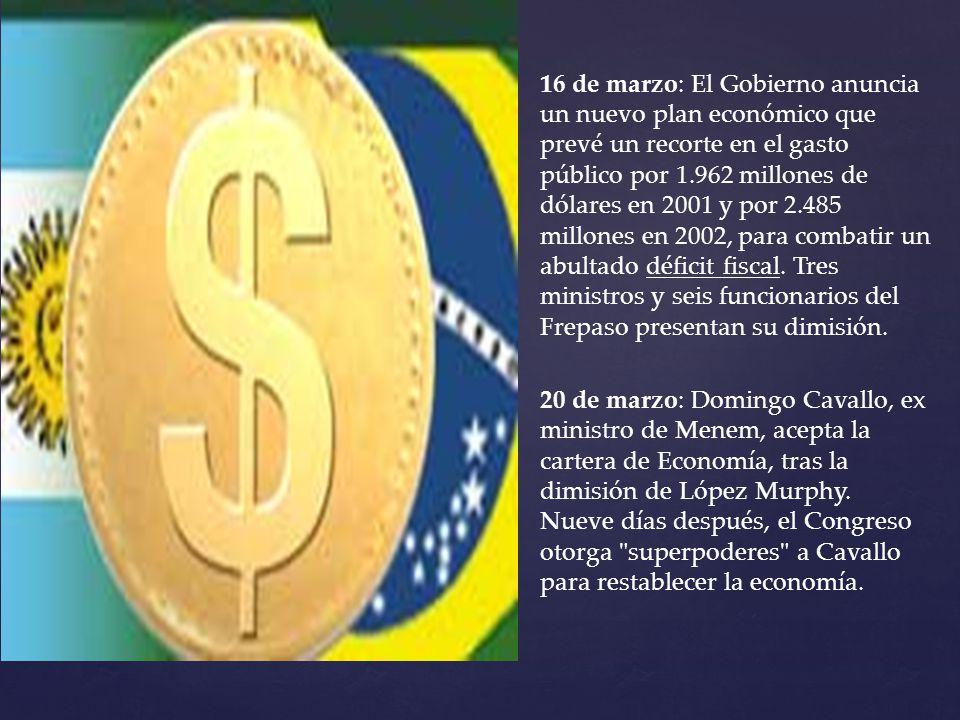 16 de marzo: El Gobierno anuncia un nuevo plan económico que prevé un recorte en el gasto público por 1.962 millones de dólares en 2001 y por 2.485 mi