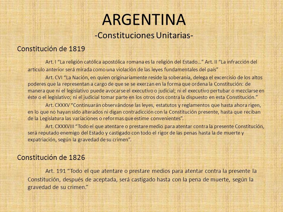 ARGENTINA -Constituciones Unitarias- Constitución de 1819 Art. I La religión católica apostólica romana es la religión del Estado… Art. II La infracci