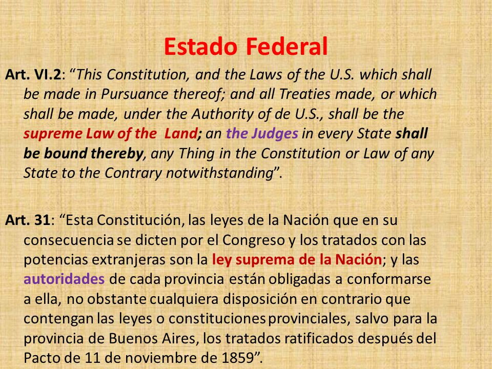 Estado Federal Art. VI.2: This Constitution, and the Laws of the U.S. which shall be made in Pursuance thereof; and all Treaties made, or which shall