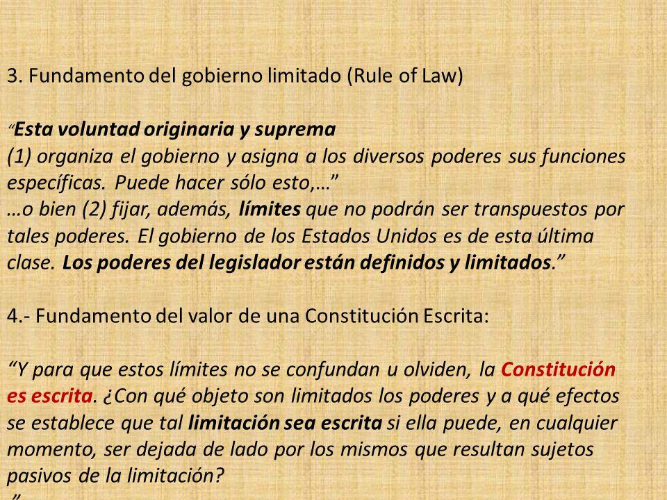 3. Fundamento del gobierno limitado (Rule of Law) Esta voluntad originaria y suprema (1) organiza el gobierno y asigna a los diversos poderes sus func