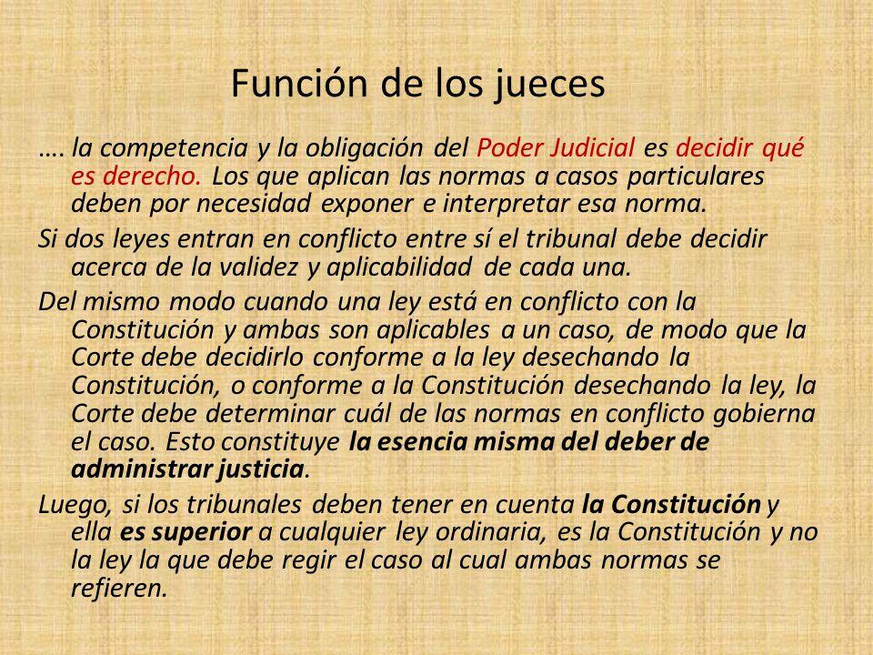 Función de los jueces …. la competencia y la obligación del Poder Judicial es decidir qué es derecho. Los que aplican las normas a casos particulares