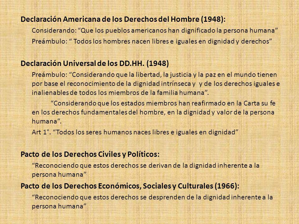 Declaración Americana de los Derechos del Hombre (1948): Considerando: Que los pueblos americanos han dignificado la persona humana Preámbulo: Todos l