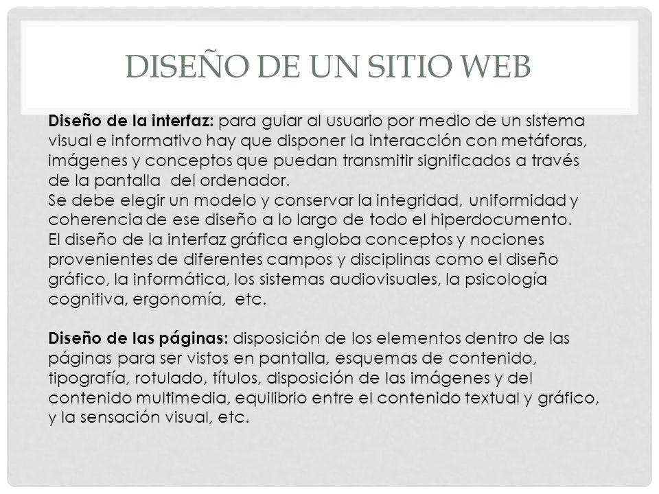 DISEÑO DE UN SITIO WEB Diseño de la interfaz: para guiar al usuario por medio de un sistema visual e informativo hay que disponer la interacción con m