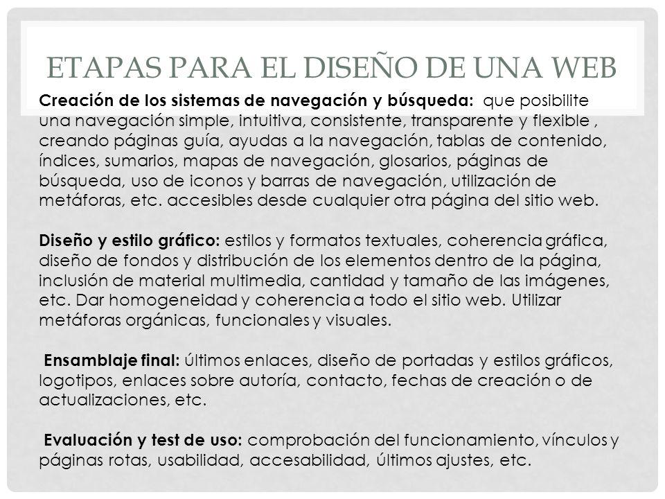 ETAPAS PARA EL DISEÑO DE UNA WEB Creación de los sistemas de navegación y búsqueda: que posibilite una navegación simple, intuitiva, consistente, tran