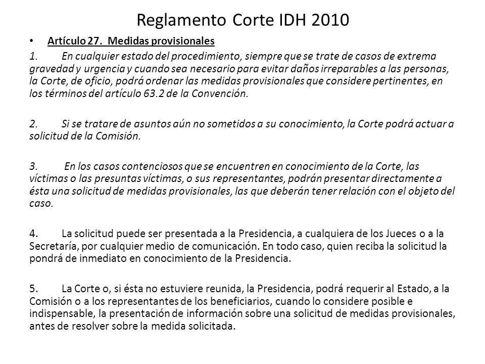 Reglamento Corte IDH 2010 Artículo 27. Medidas provisionales 1. En cualquier estado del procedimiento, siempre que se trate de casos de extrema graved